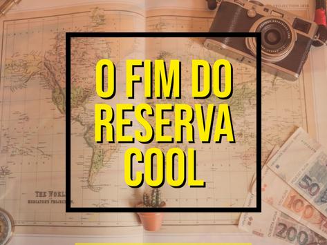 O FIM DO RESERVA COOL