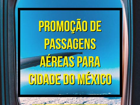 PASSAGENS AÉREAS PARA CIDADE DO MÉXICO A PARTIR DE R$1369