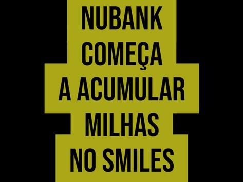 NUBANK COMEÇA A ACUMULAR MILHAS NO SMILES