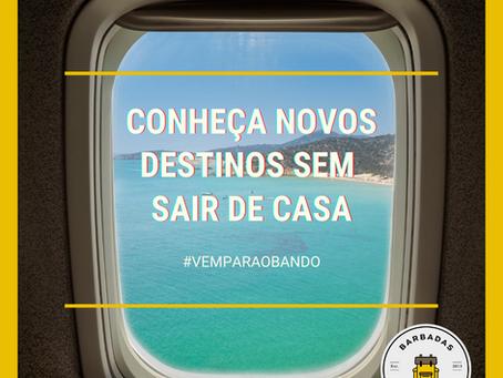 CONHEÇA NOVOS DESTINOS SEM SAIR DE CASA