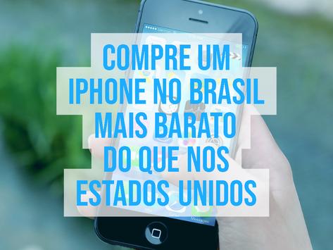 COMPRE UM IPHONE NO BRASIL MAIS BARATO DO QUE NOS ESTADOS UNIDOS