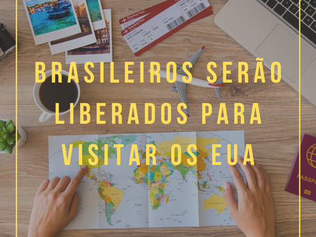BRASILEIROS SERÃO LIBERADOS PARA VIAJAR PARA OS ESTADOS UNIDOS