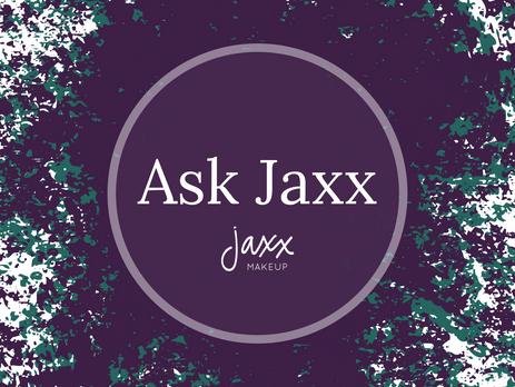 Ask Jaxx: Complexion Edition