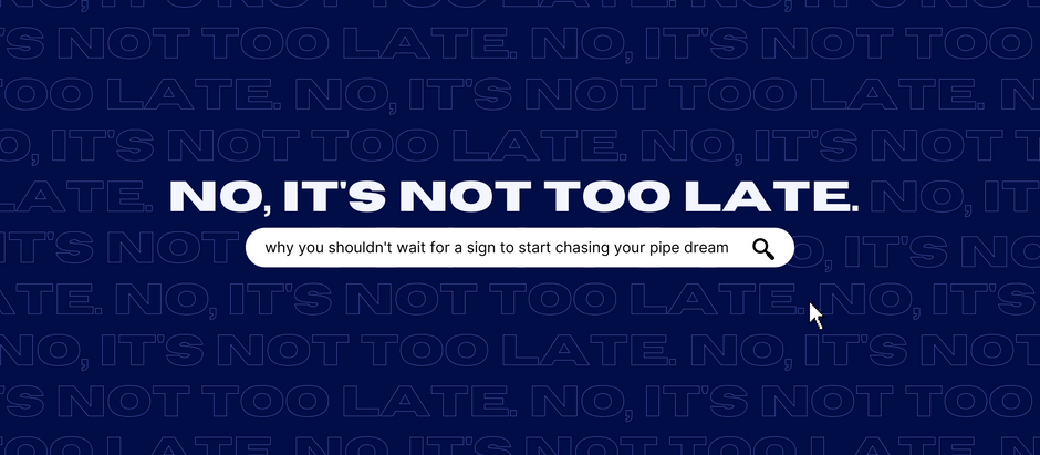 It's Not Too Late [To Pivot, Restart, Be Happy]