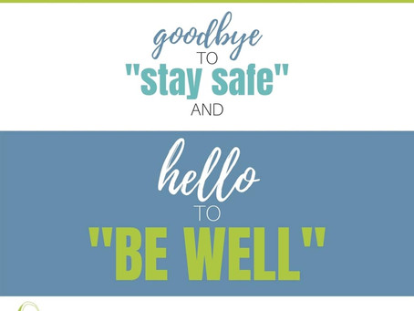 """From """"Stay Safe"""" to """"Be Well"""""""