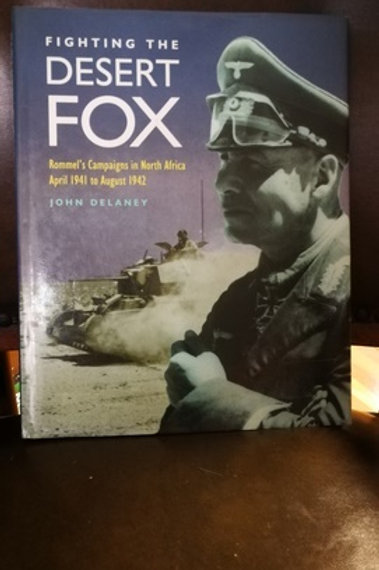 Fighting The Desert Fox Rommel's Campaigns in North Africa
