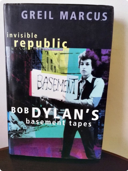 Invisible Republic: Bob Dylan's Basement Tabes