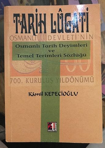 Tarih Lugati / Osmanlı Tarih Deyimleri ve Temel Terimleri Sözlüğü