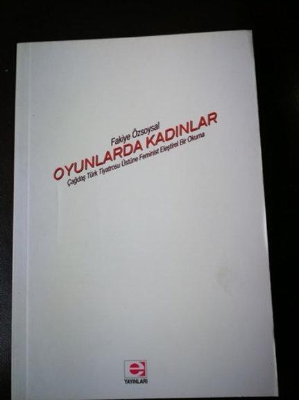 Oyunlarda Kadınlar \ Çağdaş Türk Tiyatrosu Üstüne Feminist Eleştirel Bir Okuma