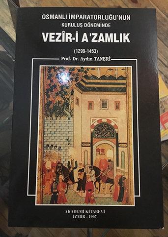 Osmanlı İmparatorluğu 'nun Kuruluş Döneminde VEZİR-İ A'ZAMLIK (1299-1453)