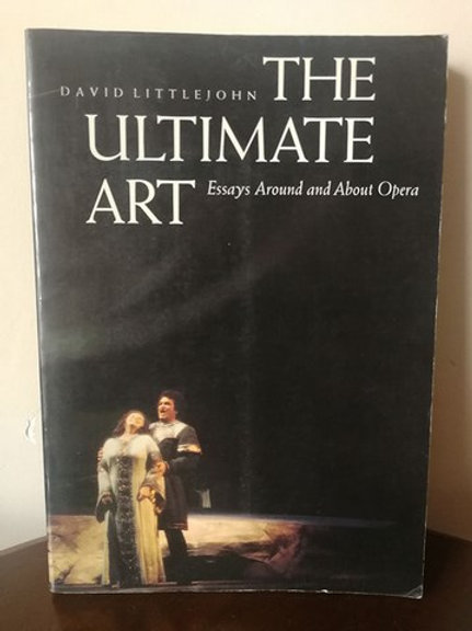 THE ULTIMATE ART - Essays Around and About Opera