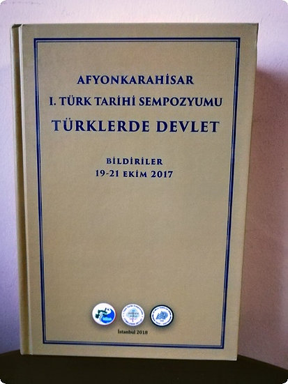 Afyonkarahisar: 1. Türk Tarihi Sempozyumu: Türklerde Devlet
