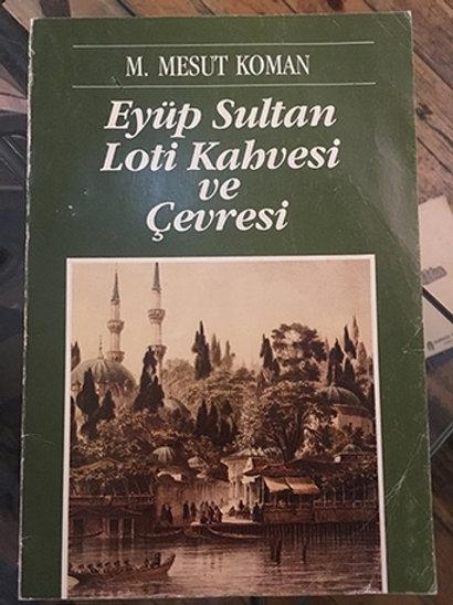 Eyüp Sultan Loti Kahvesi ve Çevresi /Le Cafe Pierre Loti et ses Environs