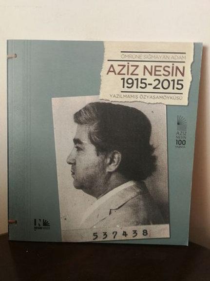 Ömrüne Sığmayan Adam : Aziz nesin 1915-2015 Yazılmamış Özyaşamöyküsü