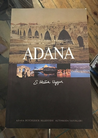ADANA - THE CENTER OF ÇUKUROVA WITH HISTORICAL TOURISTIC PLACES AND CITY TISSUE