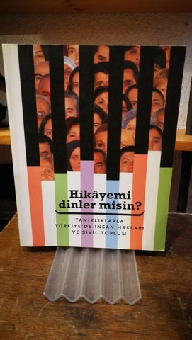 Hikâyemi Dinler Misin \ Tanıklıklarla Türkiye'de İnsan Hakları ve sivil Toplum