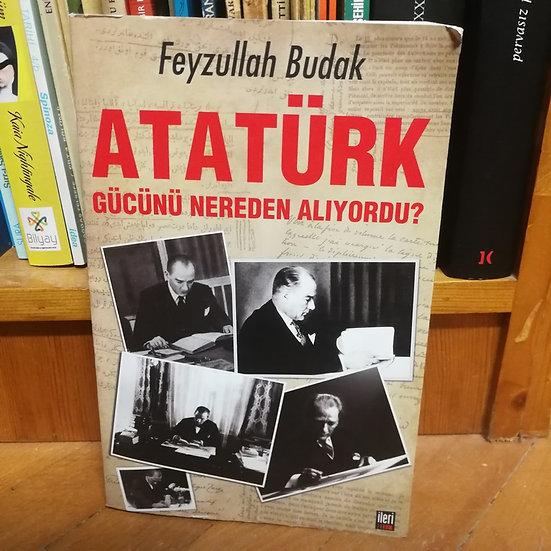 Atatürk Gücünü Nereden Alıyordu