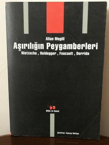 Aşırılığın Peygamberi Nietzsche - Heidegger - Foucault - Derrida