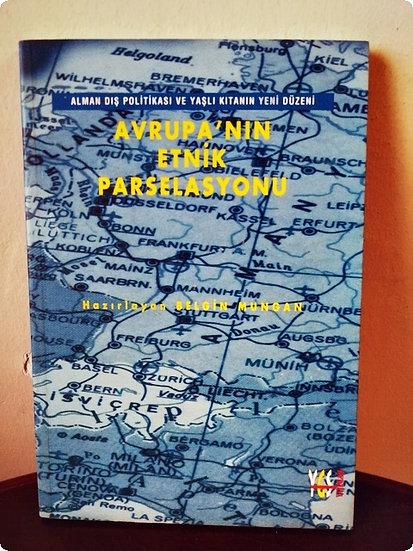 Alman Dış Politikası ve Yaşlı Kıtanın Yeni Düzeni: Avrupa'nın etnik Parselasyonu