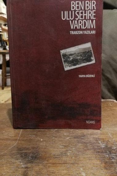 Ben bir ulu şehre vardım \ Trabzon yazıları