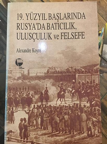 19. Yüzyıl Başlarında Rusya'da Batıcılık, Ulusçuluk ve Felsefe
