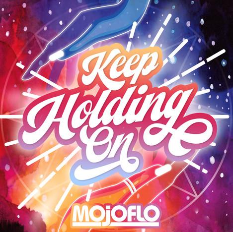 Keep Holding On - MojoFlo