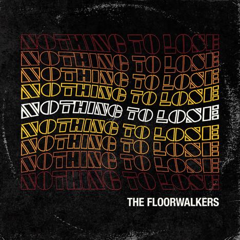 The Floorwalkers - Nothing to Lose
