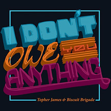 Topher James - I Don't Owe You Anything