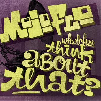 MojoFlo - Whatcha Think About That?