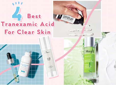 The 4 Best Tranexamic Acid For Skin On The Market Now (2020)