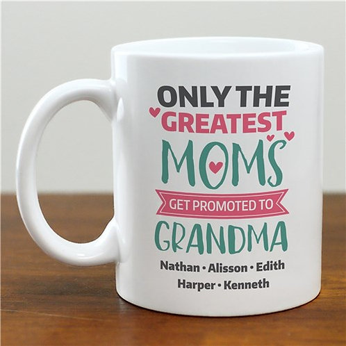 Personalized Only The Greatest Moms Get Promoted To Grandma Mug