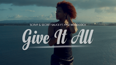"SCRVP & Secret Sauce – ""Give It All"" Ft. Kyle Woodcock"