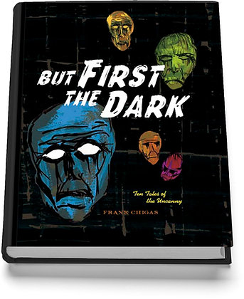 But First, the Dark (by Frank Chigas)