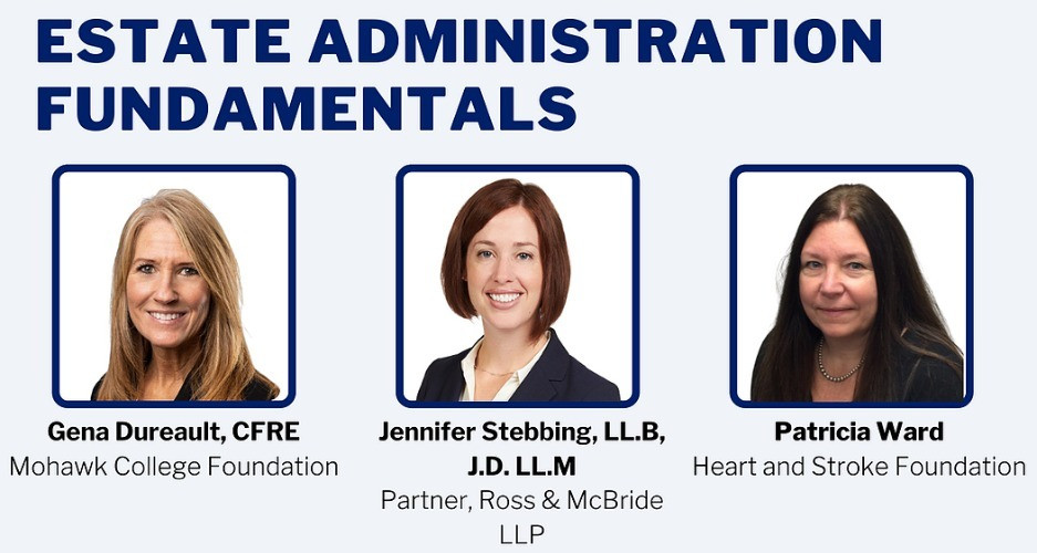 Estate Administration Fundamentals Featuring Gena Dureault from Mohawk College Foundation, Jennifer Stebbing, Partner at Ross & McBride LLP and Patricia Ward from the Heart and Stroke Foundation