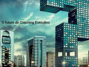 O futuro do Coaching Executivo. Uma avaliação real.