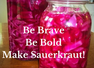 Be Brave, Be Bold, Make Sauerkraut!