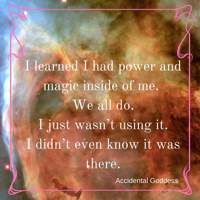 I_learned_I_had_power_and_magic_inside_of_me._We_all_do._I_just_wasn't_using_it._I_didn't_even_know_