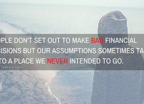 Bad Assumptions vs. Bad Decisions and the beginning of Financial Peace