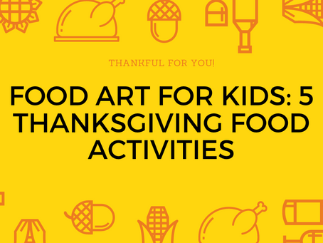 Food Art for Kids: 5 Thanksgiving Food Activities
