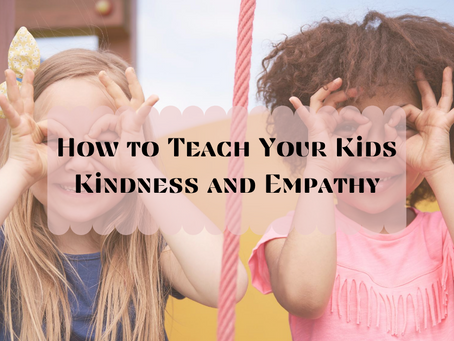 How to Teach Your Children Kindness and Empathy