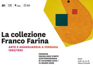 """""""La collezione Franco Farina - Arte e avanguardia a Ferrara 1963/1993"""", Palazzo Massari, F"""
