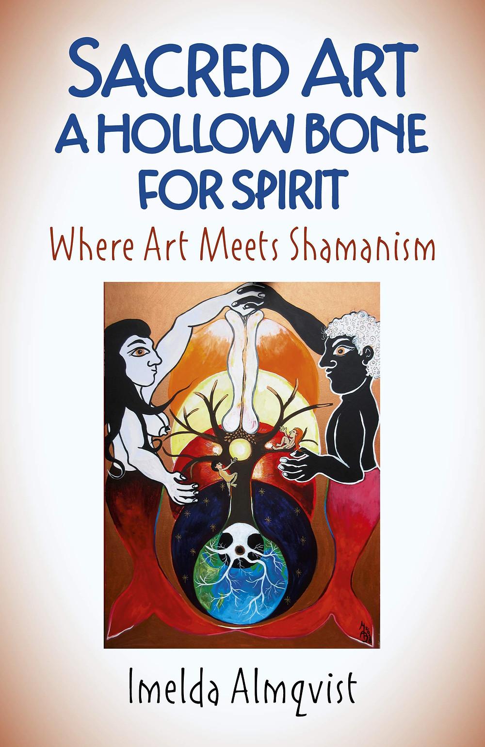 Sacred Art A Hollow Bone For Spirit Where Art Meets Shamanism - Book Review