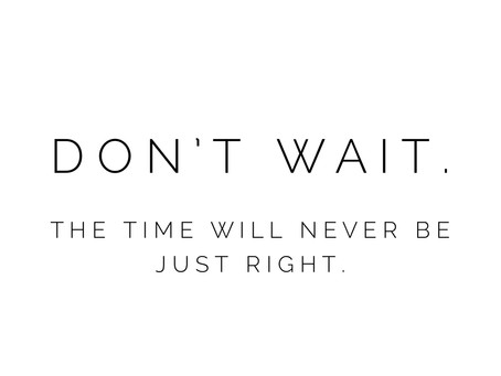 Don't Wait To Be Great!