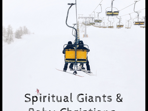 Spiritual Giants & Baby Christians: A place fo all of us