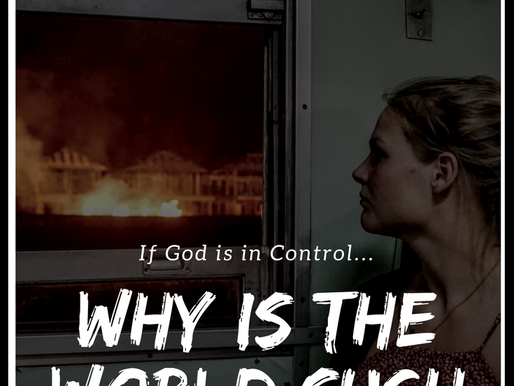 If God is in Control, Why is the World Such a Mess?