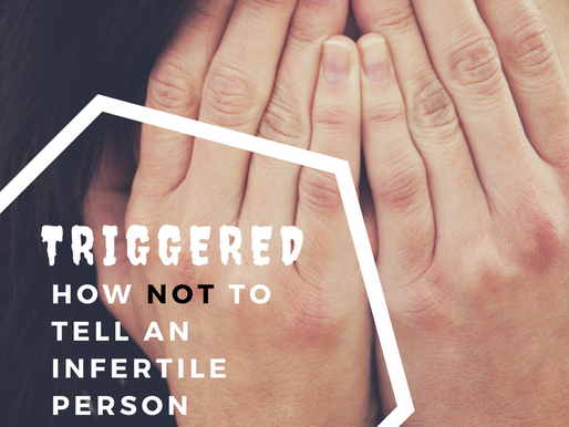 Triggered: How Not to Tell Your Infertile Friend You're Expecting