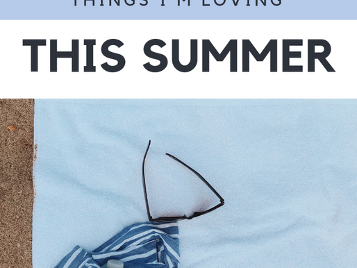 6 Things I'm Loving This Summer!