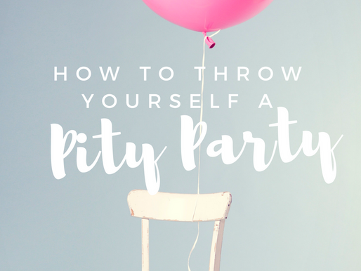 How to Throw Yourself a Pity Party