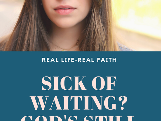Sick of Waiting? God's Still Working