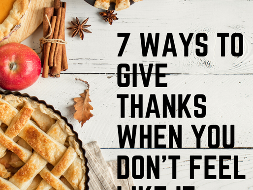 7 Ways to Give Thanks When You Don't Feel Like It
